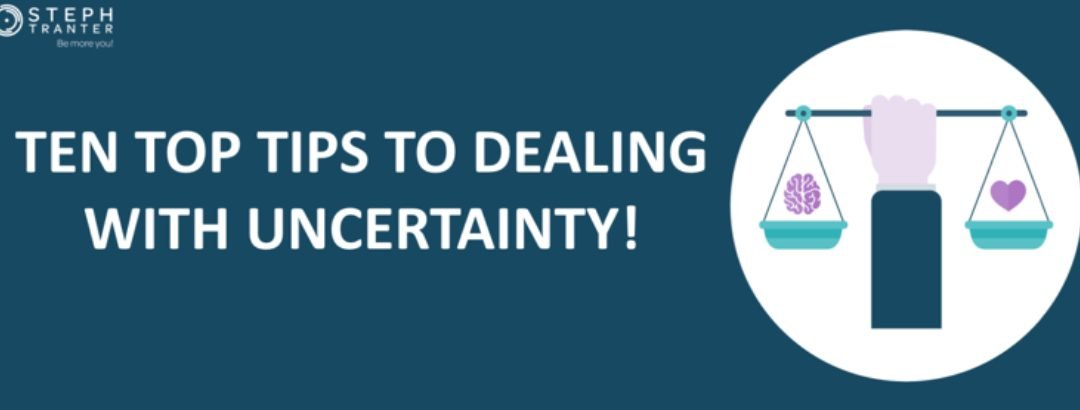 Top 10 tips for dealing with uncertainty